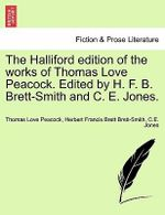 The Halliford Edition of the Works of Thomas Love Peacock. Edited by H. F. B. Brett-Smith and C. E. Jones. - Thomas Love Peacock
