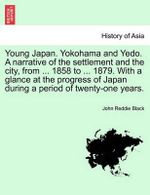 Young Japan. Yokohama and Yedo. a Narrative of the Settlement and the City, from ... 1858 to ... 1879. with a Glance at the Progress of Japan During a Period of Twenty-One Years. - John Reddie Black