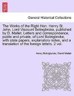 The Works of the Right Hon. Henry St. John, Lord Viscount Bolingbroke, Published by D. Mallet. Letters and Correspondence, Public and Private, of Lord - Henry St John Bolingbroke