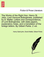 The Works of the Right Hon. Henry St. John, Lord Viscount Bolingbroke, Published by D. Mallet. Letters and Correspondence, of Lord Bolingbroke, with State Papers, Explanatory Notes, and a Translation of the Foreign Letters. by Gilbert Parke. 2 Vol. - Henry Saint John