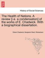 The Health of Nations. a Review [I.E. a Condensation] of the Works of E. Chadwick. with a Biographical Dissertation. - Edwin Chadwick