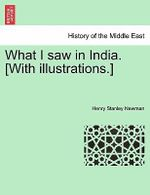 What I Saw in India. [With Illustrations.] - Henry Stanley Newman