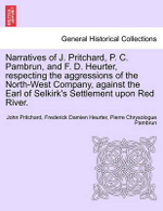 Narratives of J. Pritchard, P. C. Pambrun, and F. D. Heurter, Respecting the Aggressions of the North-West Company, Against the Earl of Selkirk's Settlement Upon Red River. - John Pritchard