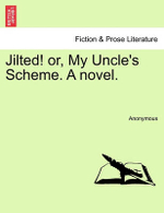 Jilted! Or, My Uncle's Scheme. a Novel. - Anonymous