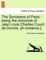The Sorceress of Paris : Being the Chronicle of Jean Louis Charles Count de Dunois. [A Romance.] - Peter Hampson Ditchfield