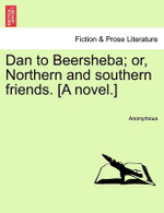 Dan to Beersheba; Or, Northern and Southern Friends. [A Novel.] - Anonymous