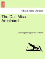 The Dull Miss Archinard. - Anne Douglas Sedgwick De Selincourt