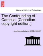 The Confounding of Camelia. [Canadian Copyright Edition.] - Anne Douglas Sedgwick De S Lincourt