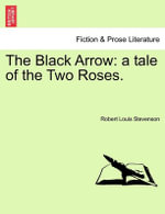 The Black Arrow : A Tale of the Two Roses. - Robert Louis Stevenson