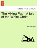 The Viking Path. a Tale of the White Christ. - James Burgess