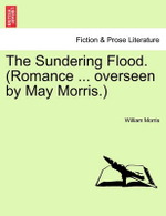 The Sundering Flood. (Romance ... Overseen by May Morris.) - William Morris