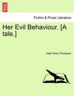 Her Evil Behaviour. [A Tale.] - Kate Fanny Thompson