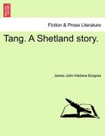 Tang. a Shetland Story. - James John Haldane Burgess