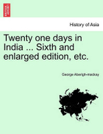 Twenty One Days in India ... Sixth and Enlarged Edition, Etc. - George Aberigh-MacKay