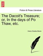 The Dacoit's Treasure; Or, in the Days of Po Thaw, Etc. - Henry Charles Moore