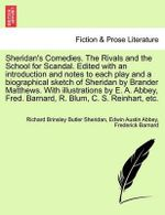 Sheridan's Comedies. the Rivals and the School for Scandal. Edited with an Introduction and Notes to Each Play and a Biographical Sketch of Sheridan by Brander Matthews. with Illustrations by E. A. Abbey, Fred. Barnard, R. Blum, C. S. Reinhart, Etc. - Richard Brinsley Butler Sheridan