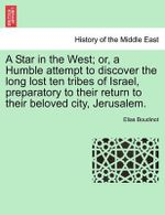 A Star in the West; Or, a Humble Attempt to Discover the Long Lost Ten Tribes of Israel, Preparatory to Their Return to Their Beloved City, Jerusalem. - Elias Boudinot