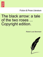 The Black Arrow : A Tale of the Two Roses ... Copyright Edition. - Robert Louis Stevenson