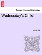 Wednesday's Child. - Miriam Alan