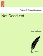 Not Dead Yet. - John Jeaffreson