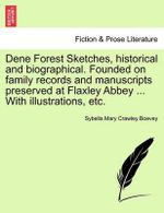 Dene Forest Sketches, Historical and Biographical. Founded on Family Records and Manuscripts Preserved at Flaxley Abbey ... with Illustrations, Etc. - Sybella Mary Crawley Boevey