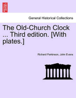 The Old-Church Clock ... Third Edition. [With Plates.] : Exhibiting the American System of Agriculture and ... - Richard Parkinson