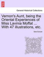 Vernon's Aunt, Being the Oriental Experiences of Miss Lavinia Moffat ... with 47 Illustrations, Etc. - Sara Duncan