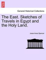 The East. Sketches of Travels in Egypt and the Holy Land. - Jesse Ames Spencer