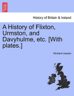A History of Flixton, Urmston, and Davyhulme, Etc. [With Plates.] - Richard Lawson