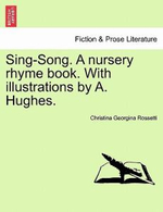 Sing-Song. a Nursery Rhyme Book. with Illustrations by A. Hughes. - Christina Georgina Rossetti