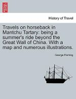 Travels on Horseback in Mantchu Tartary : Being a Summer's Ride Beyond the Great Wall of China. with a Map and Numerous Illustrations. - George Fleming