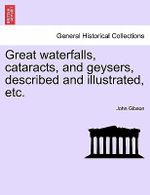 Great Waterfalls, Cataracts, and Geysers, Described and Illustrated, Etc. : Fam Fam - John Gibson