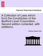 A Collection of Laws Which Form the Constitution of the Bedford Level Corporation ... Second Edition Corrected, with Additions. - Charles Nalson Cole