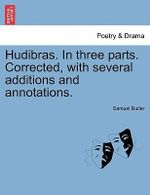 Hudibras. in Three Parts. Corrected, with Several Additions and Annotations. - Samuel Butler