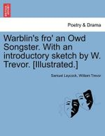 Warblin's Fro' an Owd Songster. with an Introductory Sketch by W. Trevor. [Illustrated.] - Samuel Laycock