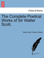 The Complete Poetical Works of Sir Walter Scott. - Professor Walter Scott