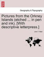 Pictures from the Orkney Islands (Etched ... in Pen and Ink). [With Descriptive Letterpress.] - John T Reid