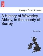 A History of Waverley Abbey, in the County of Surrey. - Charles Kerry