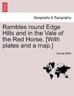 Rambles Round Edge Hills and in the Vale of the Red Horse. [With Plates and a Map.] - George Miller
