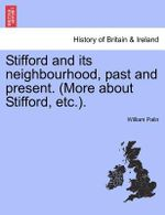 Stifford and Its Neighbourhood, Past and Present. (More about Stifford, Etc.). - William Palin
