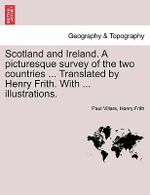 Scotland and Ireland. a Picturesque Survey of the Two Countries ... Translated by Henry Frith. with ... Illustrations. - Paul Villars