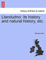 Llandudno : Its History and Natural History, Etc. - Richard Parry