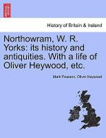 Northowram, W. R. Yorks : Its History and Antiquities. with a Life of Oliver Heywood, Etc. - Mark Pearson