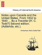 Notes Upon Canada and the United States. from 1832 to 1840 ... by a Traveller [H. C. Todd?] Second Edition. (Addenda, Etc.). - Anonymous