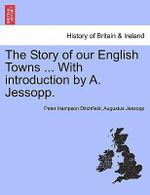 The Story of Our English Towns ... with Introduction by A. Jessopp. : Basic Psychology - Peter Hampson Ditchfield
