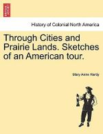 Through Cities and Prairie Lands. Sketches of an American Tour. - Mary Anne Hardy