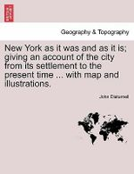 New York as It Was and as It Is; Giving an Account of the City from Its Settlement to the Present Time ... with Map and Illustrations. - John Disturnell