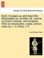 Early Voyages Up and Down the Mississippi, by Cavelier, St. Cosme, Le Sueur, Gravier, and Guignas. with an Introduction, Notes, and an Index by J. G. Shea. L.P. - John Dawson Shea