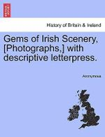 Gems of Irish Scenery, [Photographs, ] with Descriptive Letterpress. - Anonymous