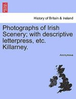 Photographs of Irish Scenery; With Descriptive Letterpress, Etc. Killarney. - Anonymous